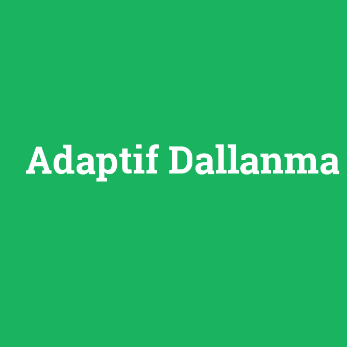 Adaptif Dallanma, Adaptif Dallanma nedir ,Adaptif Dallanma ne demek