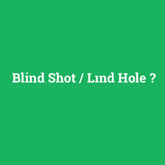 Blind Shot / Lınd Hole, Blind Shot / Lınd Hole nedir ,Blind Shot / Lınd Hole ne demek