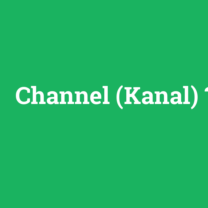 Channel (Kanal), Channel (Kanal) nedir ,Channel (Kanal) ne demek