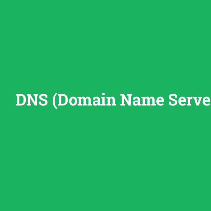 DNS (Domain Name Server), DNS (Domain Name Server) nedir ,DNS (Domain Name Server) ne demek