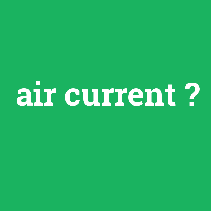air current, air current nedir ,air current ne demek