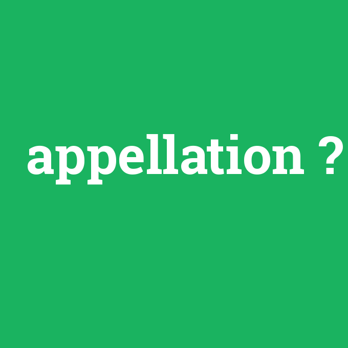 appellation, appellation nedir ,appellation ne demek