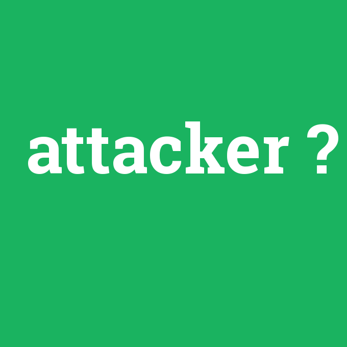 attacker, attacker nedir ,attacker ne demek