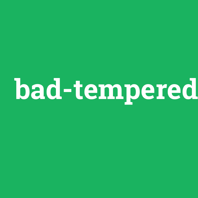 bad-tempered, bad-tempered nedir ,bad-tempered ne demek