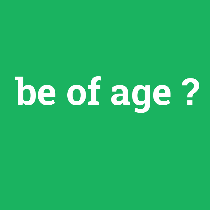 be of age, be of age nedir ,be of age ne demek