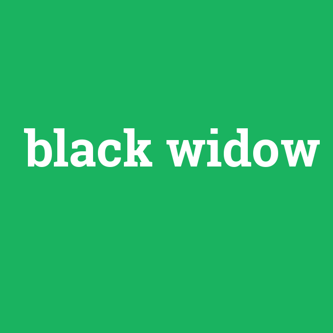 black widow, black widow nedir ,black widow ne demek