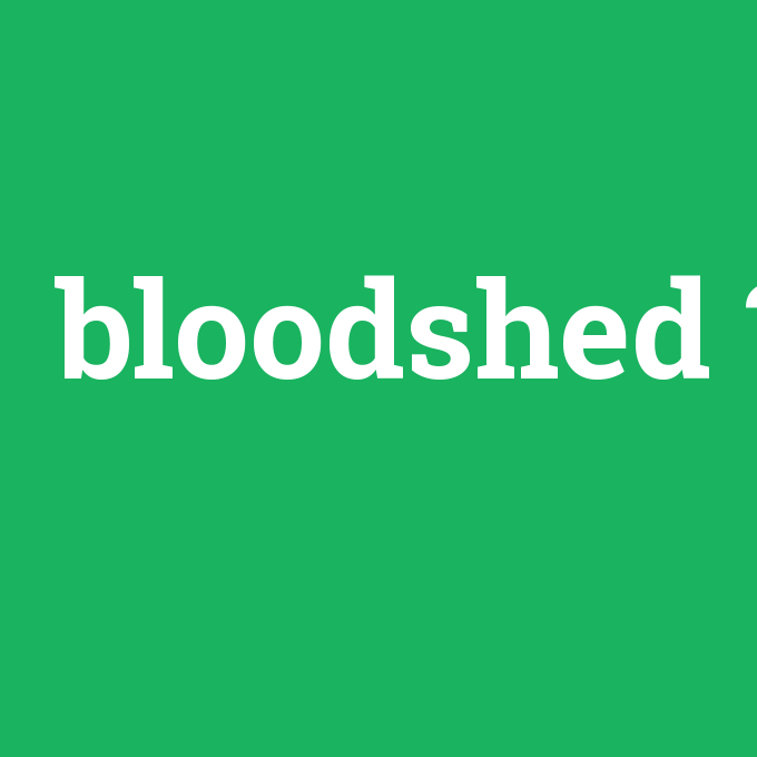 bloodshed, bloodshed nedir ,bloodshed ne demek