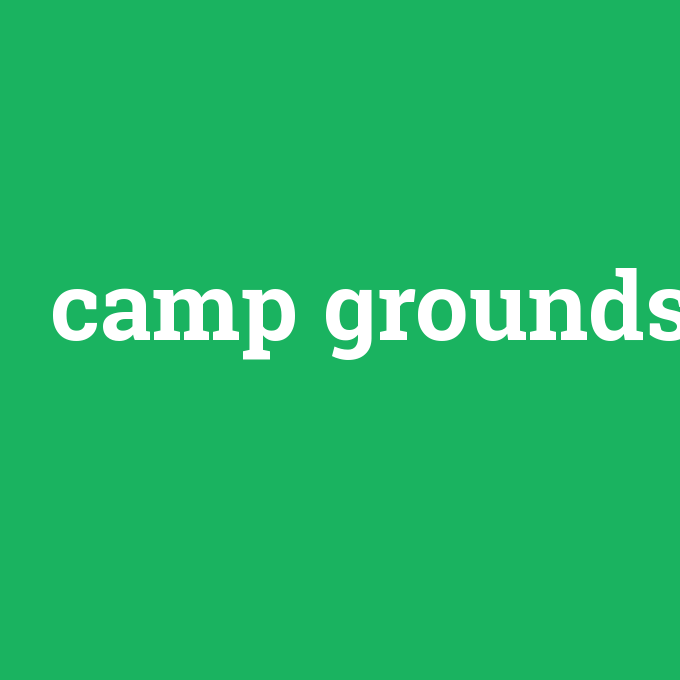camp grounds, camp grounds nedir ,camp grounds ne demek