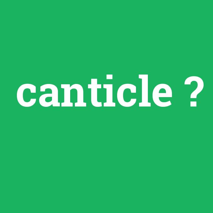canticle, canticle nedir ,canticle ne demek