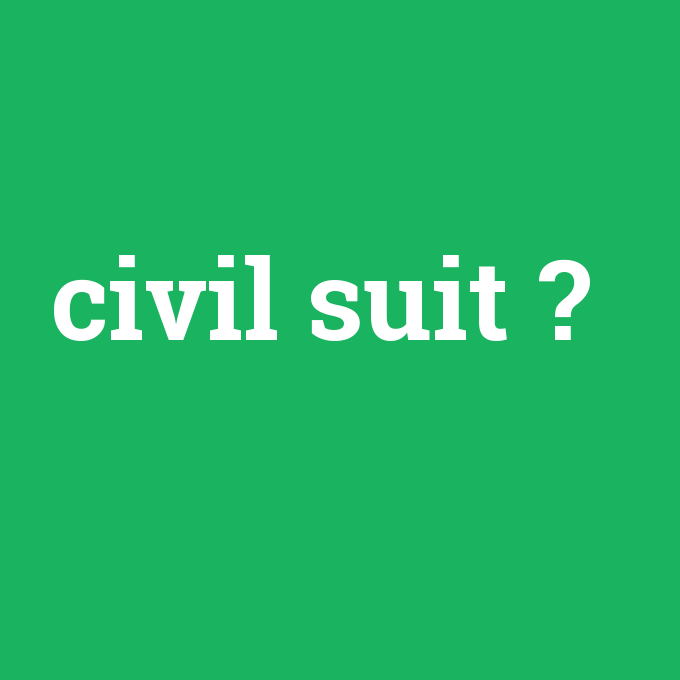 civil suit, civil suit nedir ,civil suit ne demek