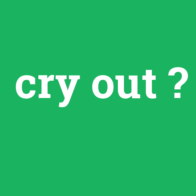 cry out, cry out nedir ,cry out ne demek