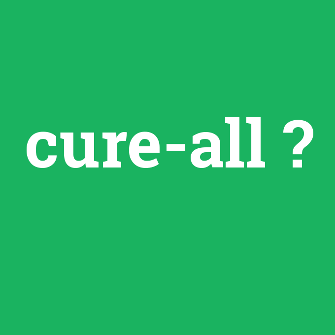 cure-all, cure-all nedir ,cure-all ne demek