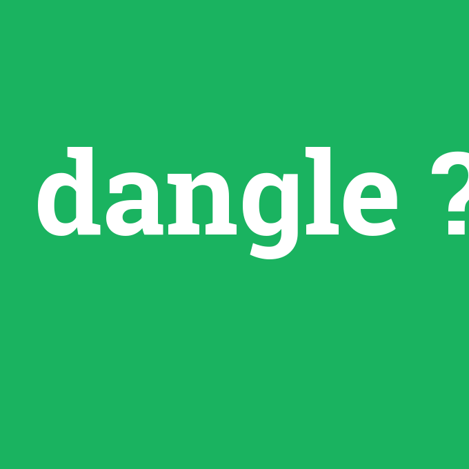 dangle, dangle nedir ,dangle ne demek