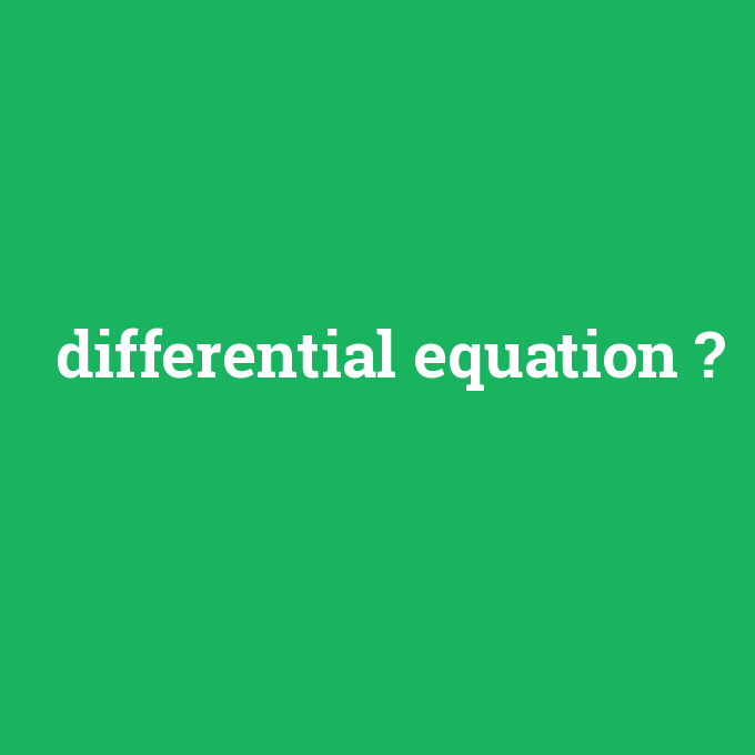 differential equation, differential equation nedir ,differential equation ne demek