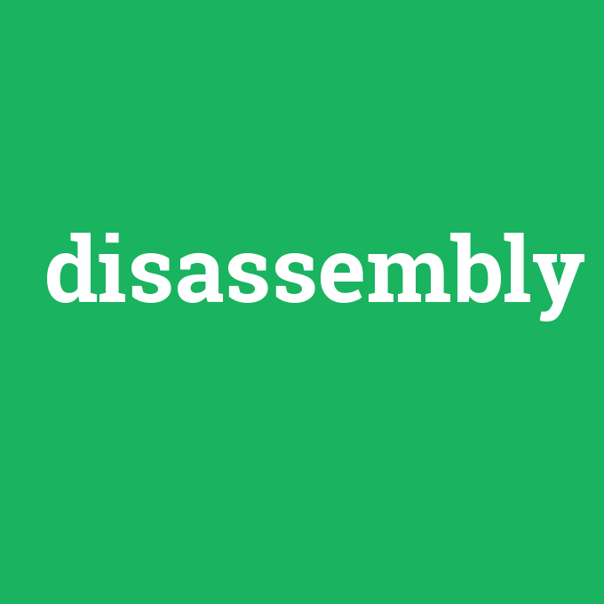 disassembly, disassembly nedir ,disassembly ne demek