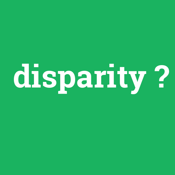 disparity, disparity nedir ,disparity ne demek