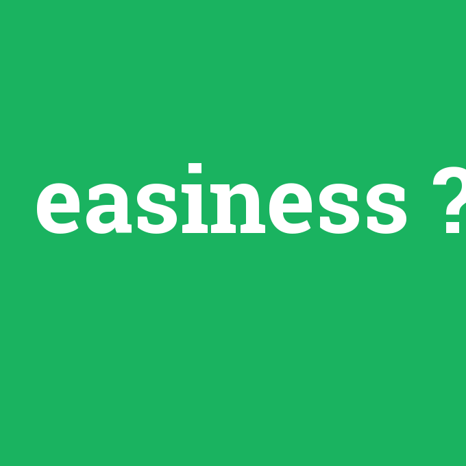easiness, easiness nedir ,easiness ne demek