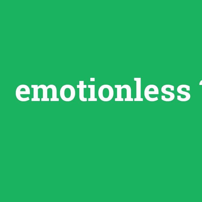 emotionless, emotionless nedir ,emotionless ne demek