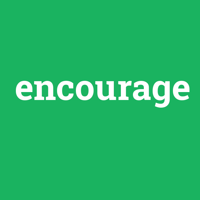 encourage, encourage nedir ,encourage ne demek