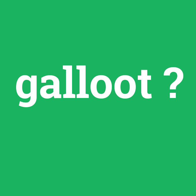 galloot, galloot nedir ,galloot ne demek