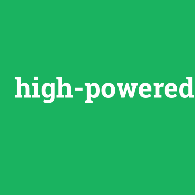high-powered, high-powered nedir ,high-powered ne demek