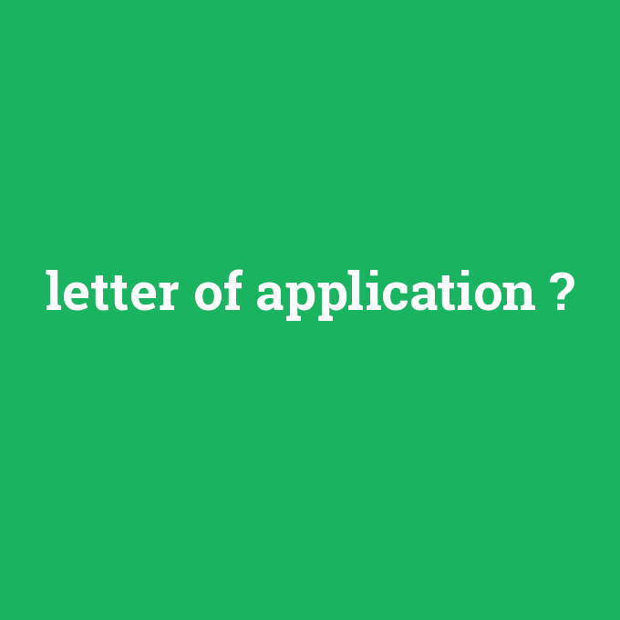 letter of application, letter of application nedir ,letter of application ne demek