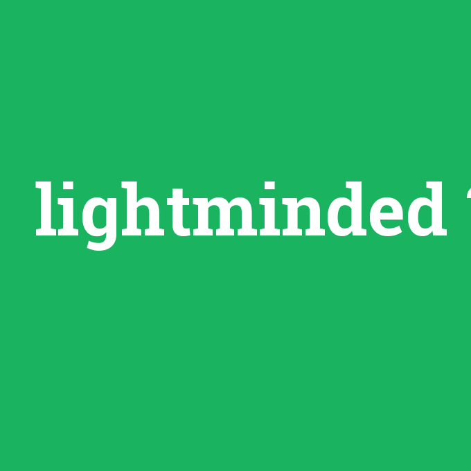 lightminded, lightminded nedir ,lightminded ne demek