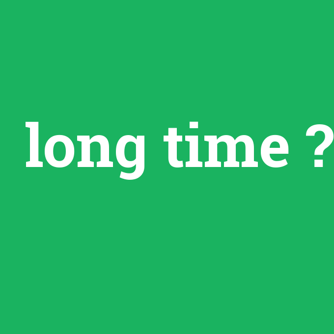 long time, long time nedir ,long time ne demek