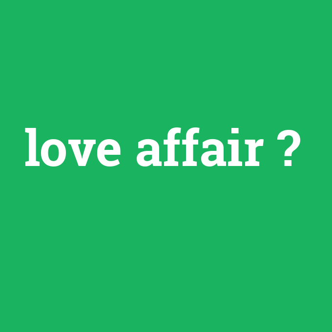 love affair, love affair nedir ,love affair ne demek