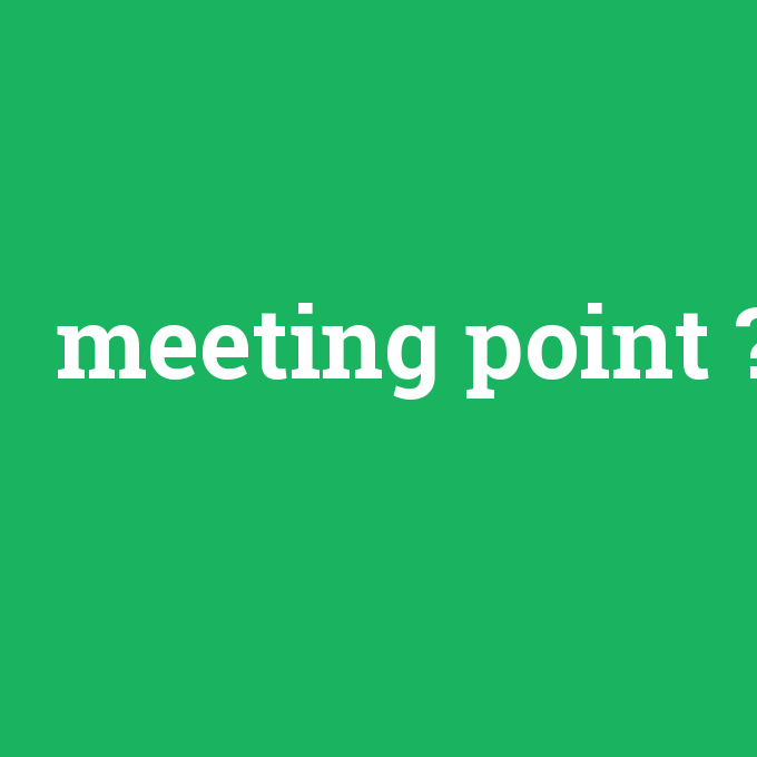 meeting point, meeting point nedir ,meeting point ne demek