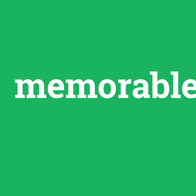 memorable, memorable nedir ,memorable ne demek