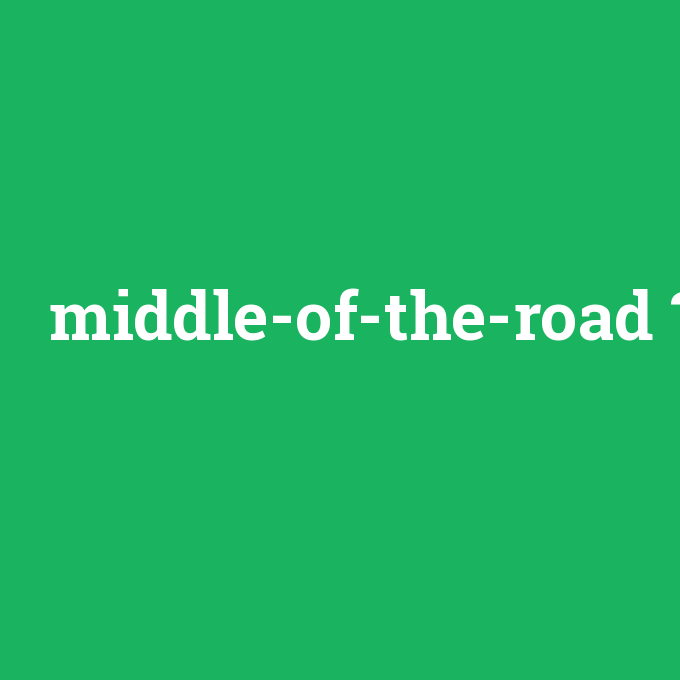 middle-of-the-road, middle-of-the-road nedir ,middle-of-the-road ne demek