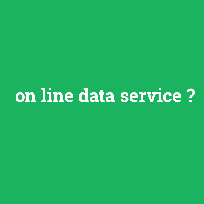 on line data service, on line data service nedir ,on line data service ne demek