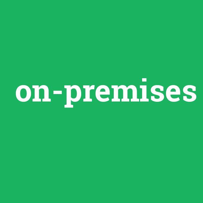 on-premises, on-premises nedir ,on-premises ne demek