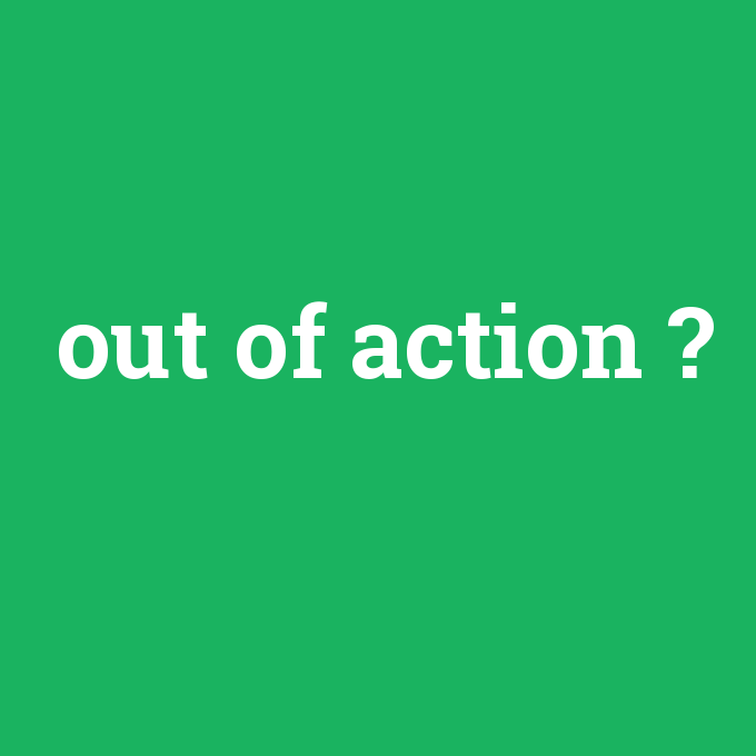 out of action, out of action nedir ,out of action ne demek