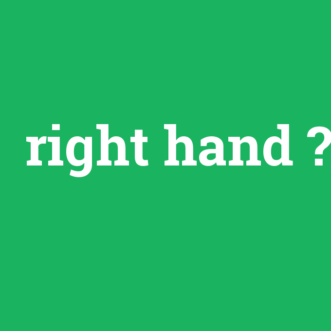 right hand, right hand nedir ,right hand ne demek
