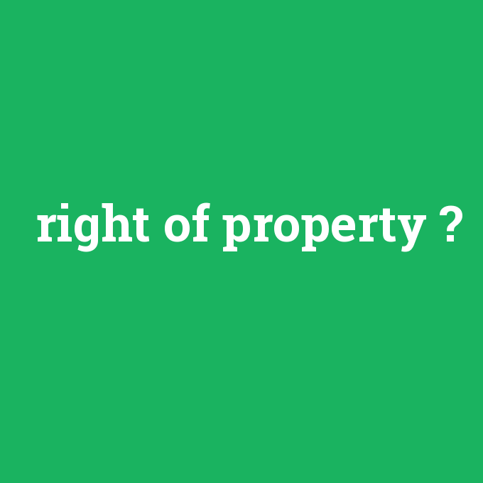 right of property, right of property nedir ,right of property ne demek