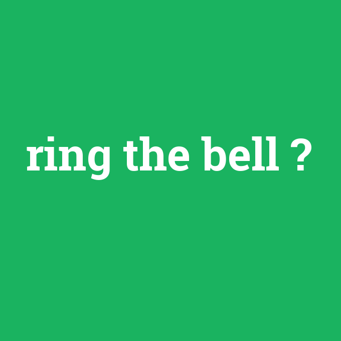 ring the bell, ring the bell nedir ,ring the bell ne demek