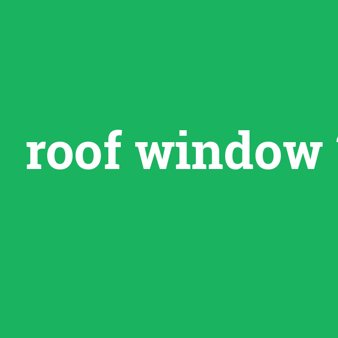 roof window, roof window nedir ,roof window ne demek