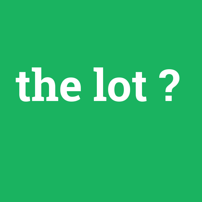 the lot, the lot nedir ,the lot ne demek