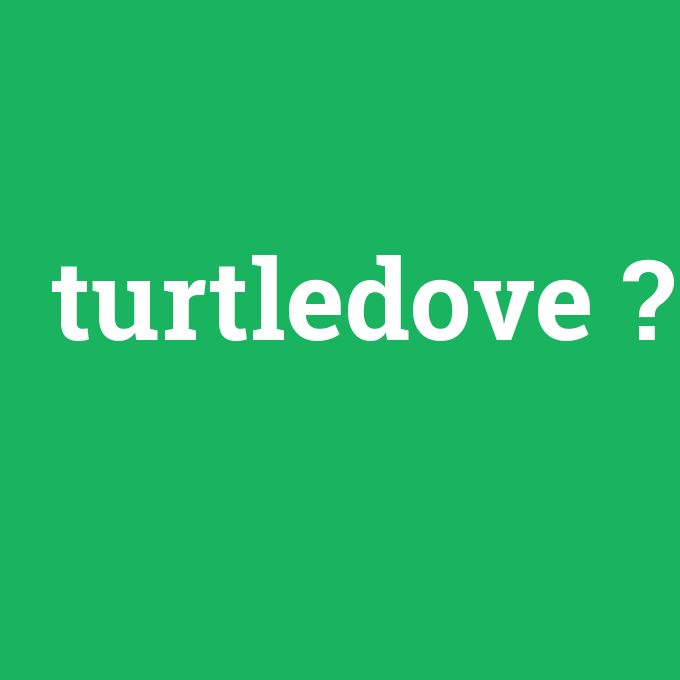 turtledove, turtledove nedir ,turtledove ne demek