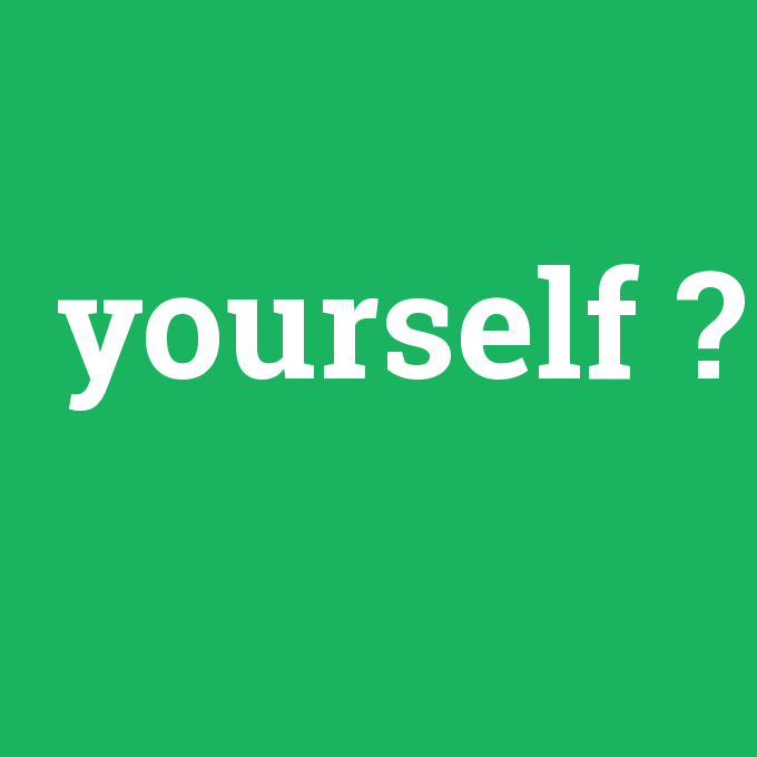 yourself, yourself nedir ,yourself ne demek
