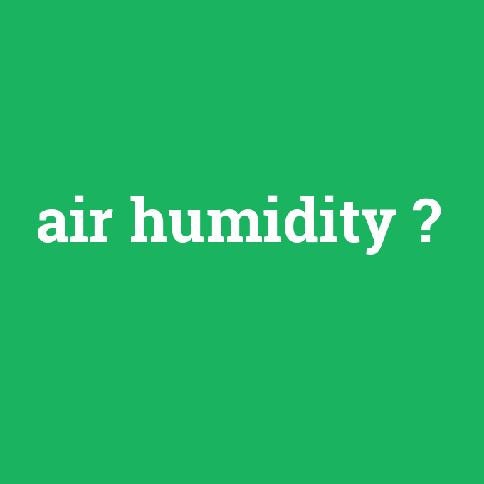 air humidity, air humidity nedir ,air humidity ne demek