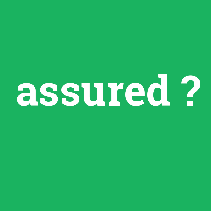 assured, assured nedir ,assured ne demek