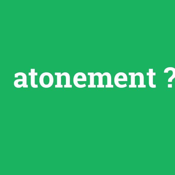 atonement, atonement nedir ,atonement ne demek