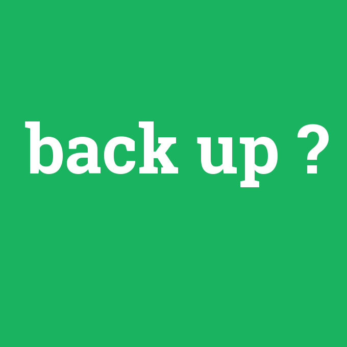 back up, back up nedir ,back up ne demek