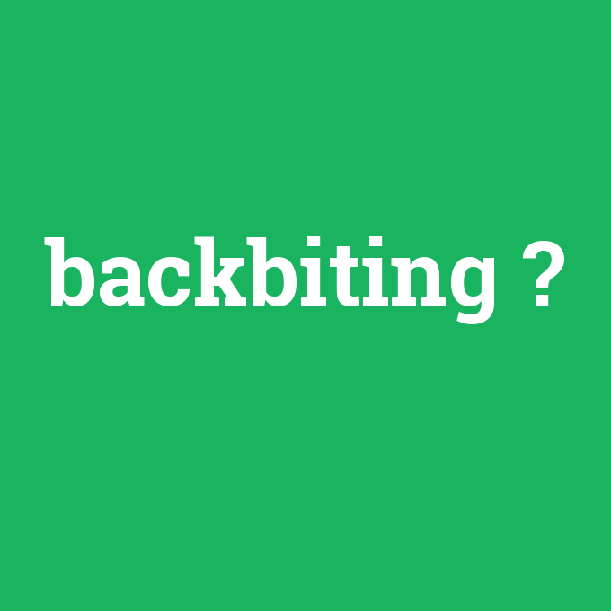 backbiting, backbiting nedir ,backbiting ne demek