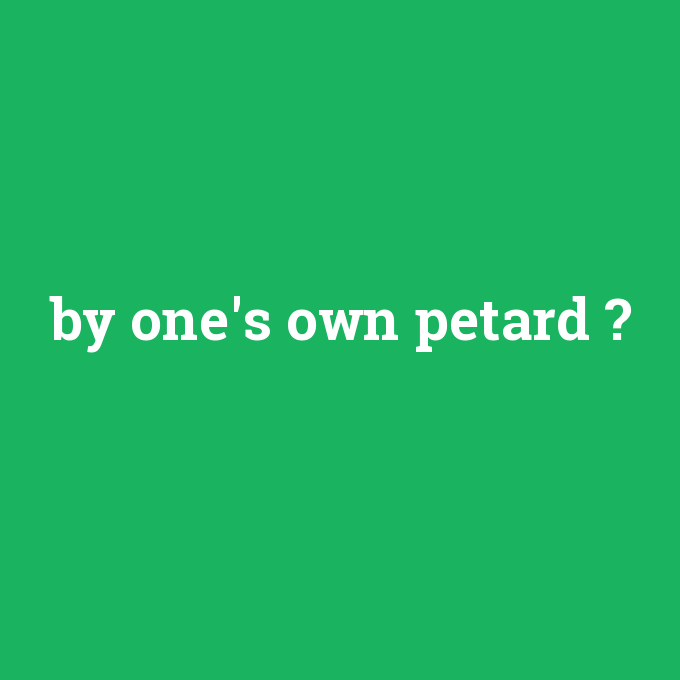 by one's own petard, by one's own petard nedir ,by one's own petard ne demek