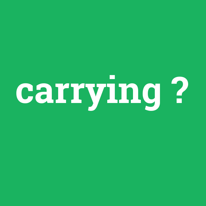 carrying, carrying nedir ,carrying ne demek