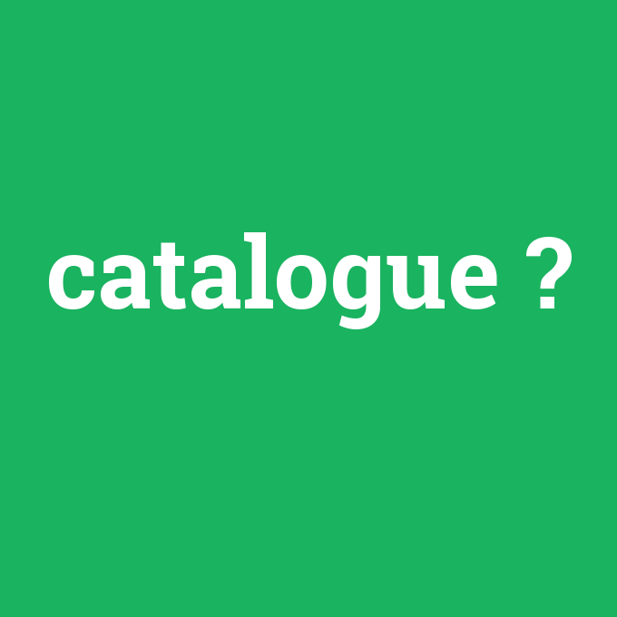 catalogue, catalogue nedir ,catalogue ne demek